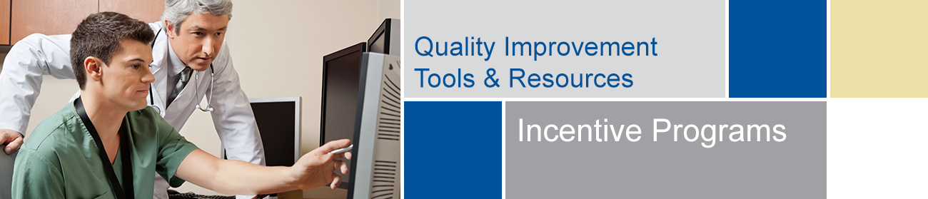 Quality Improvement Initiatives - Incentive Programs Tools and Resources banner