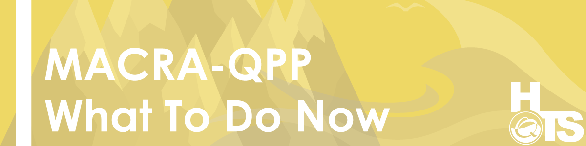 MACRA-QPP-What-To-Do-Now--10.28.2016